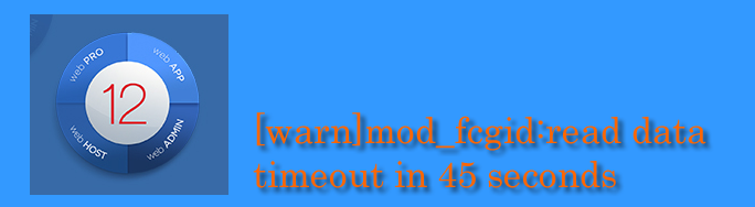[warn] mod_fcgid: read data timeout in 45 seconds