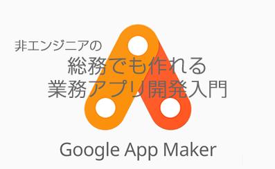 非エンジニアの総務でも!Google App Maker と 業務アプリを作ろう  準備編